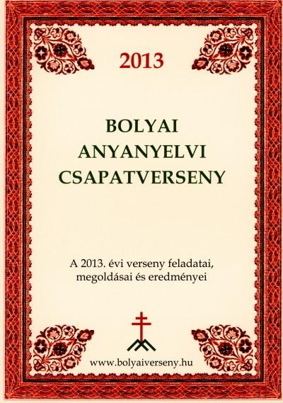 Papp István Gergely  (Szerk.) - 2013 Bolyai anyanyelvi csapatverseny