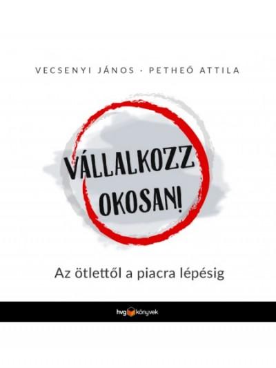 Petheő Attila - Vecsenyi János - Vállalkozz okosan!