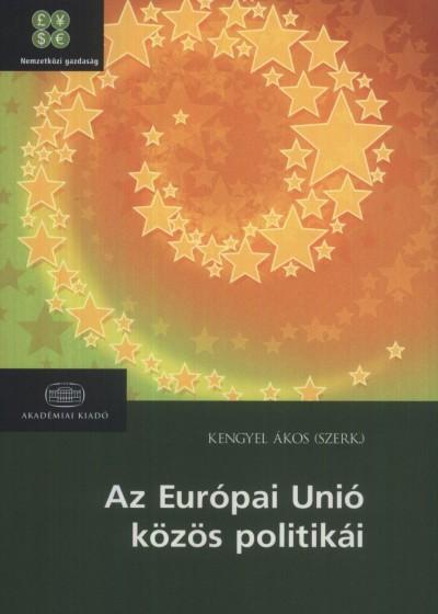 Kengyel Ákos  (Szerk.) - Az Európai Unió közös politikái