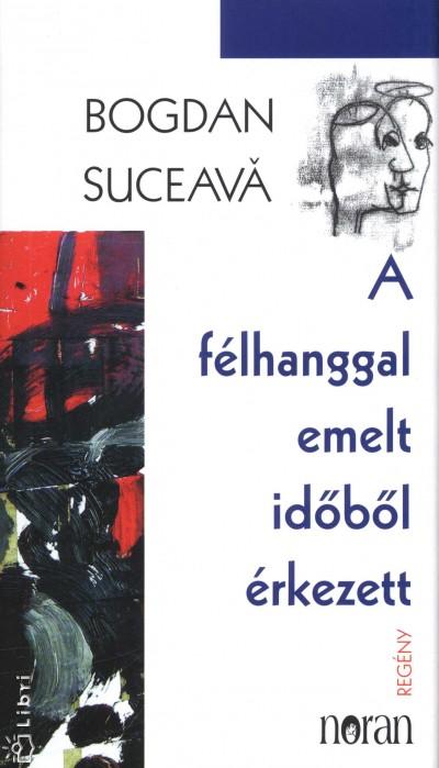 Bogdan Suceavă - A félhanggal emelt időből érkezett