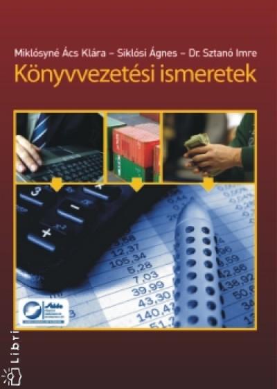 Miklósyné Ács Klára - Dr. Siklósi Ágnes - Dr. Sztanó Imre - Könyvvezetési ismeretek