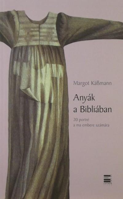 Margot Käßmann - Anyák a Bibliában