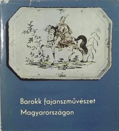 Kiss Ákos - Barokk fajanszművészet magyarországon