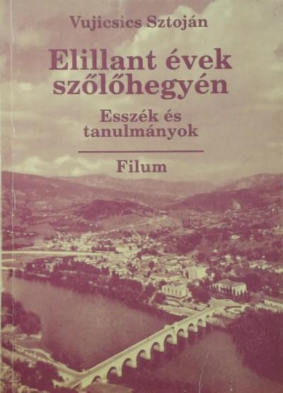 Vujicsics D. Sztoján - Elillant évek szőlőhegyén (dedikált)