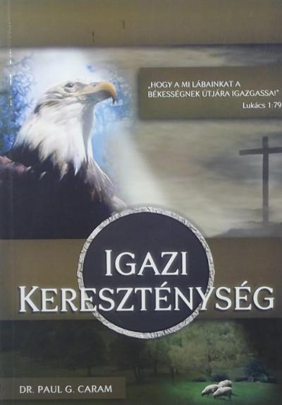 Dr. Paul G. Caram - Igazi kereszténység