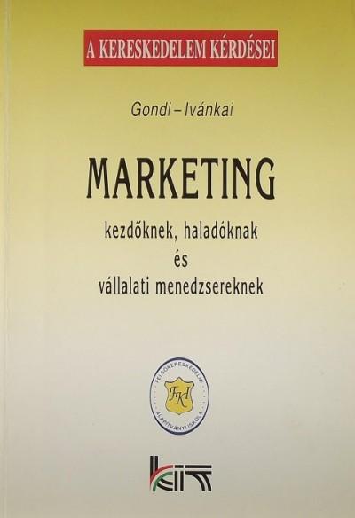 Gondi Judit - Ivánkai Györgyné - Marketing kezdőknek, haladóknak