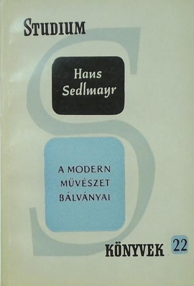 Hans Sedlmayr - A modern művészet bálványai