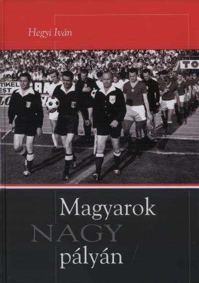 Hegyi Iván - Magyarok nagy pályán