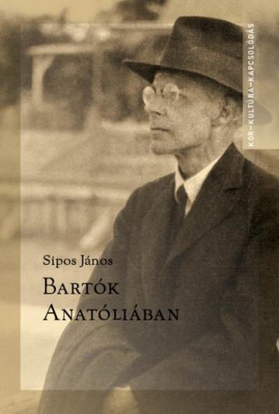 Sipos János - Bartók Anatóliában