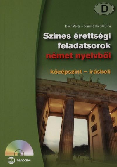 Rixer Márta - Sominé Hrebik Olga - Színes érettségi feladatsorok német nyelvből - Középszint - írásbeli