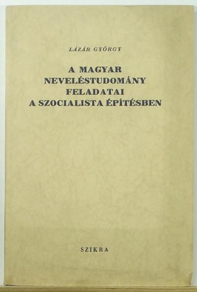 Lázár György - A magyar neveléstudomány feladatai a szocialista építésben