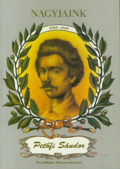 Matyasovszki József - Nagyjaink: Petôfi Sándor