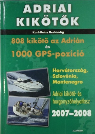 Karl-Heinz Beständig - Adriai kikötők 2007-2008 - 808 kikötő az Adrián és 1000 GPS pozíció