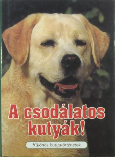 Veress István  (Szerk.) - A csodálatos kutyák!