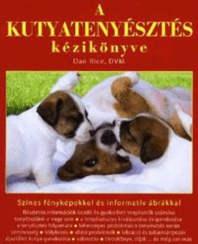 Dan Rice - A kutyatenyésztés kézikönyve
