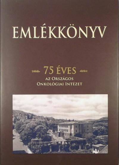 - Emlékkönyv - 75 éves az Országos Onkológiai Intézet