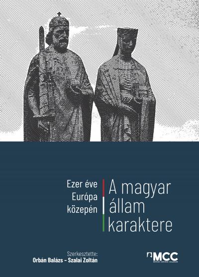 Orbán Balázs  (Szerk.) - Szalai Zoltán  (Szerk.) - Ezer éve Európa közepén - A magyar állam karaktere
