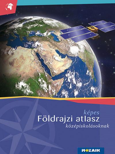 Mészárosné Balogh Ágnes - Képes földrajzi atlasz középiskolásoknak