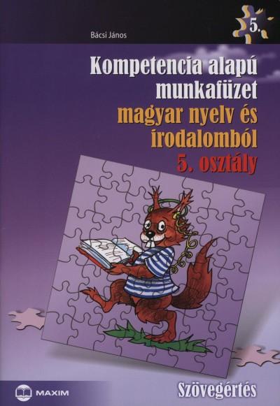 Bácsi János - Kompetencia alapú munkafüzet magyar nyelv és irodalomból 5. osztály