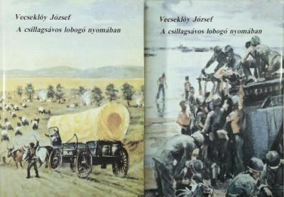 Vecseklőy József - A csillagsávos lobogó nyomában I-II.