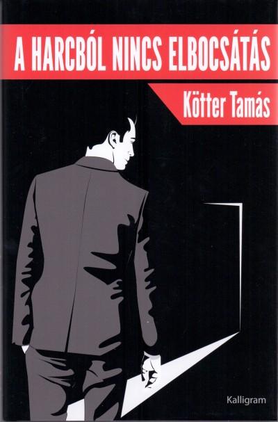 Kötter Tamás - A harcból nincs elbocsátás