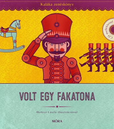 Kaláka - Volt egy fakatona - Kaláka zenéskönyv CD-melléklettel