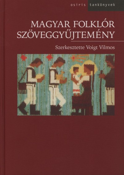 Voigt Vilmos  (Szerk.) - Magyar folklór szöveggyűjtemény I.