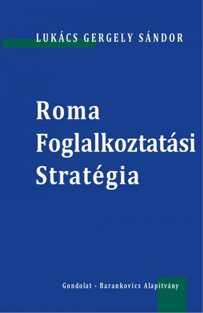 Lukács Gergely Sándor - Roma Foglalkoztatási Stratégia