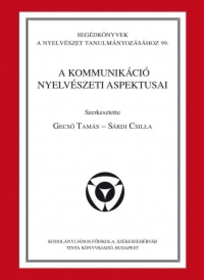 Gecső Tamás  (Szerk.) - Sárdi Csilla  (Szerk.) - A kommunikáció nyelvészeti aspektusai