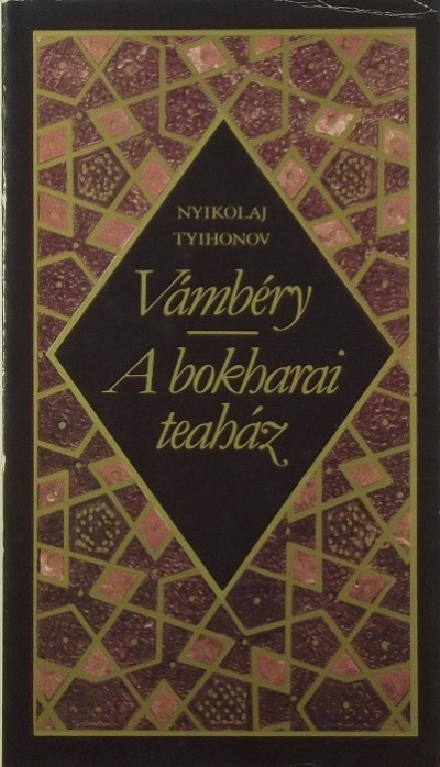 Nyikolaj Tyihonov - Vámbéry - A bokharai teaház