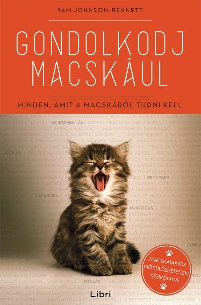 Pam Johnson-Bennett - Gondolkodj macskául - Minden, amit a macskáról tudni kell