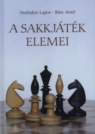 Asztalos Lajos - Bán Jenő - A sakkjáték elemei
