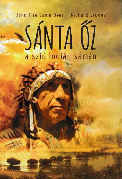 Richard Erdoes - John Fire - Sánta Őz, a sziú indián sámán