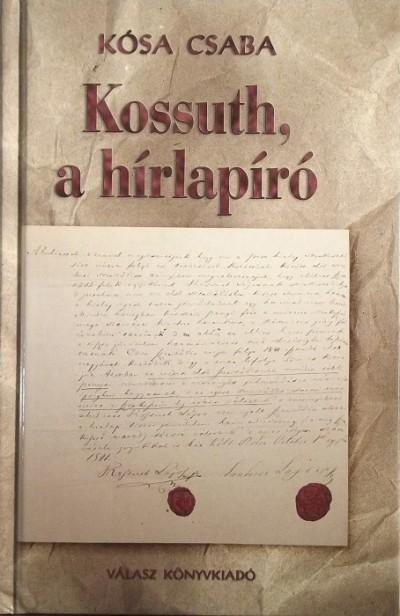 Kósa Csaba - Kossuth, a hírlapíró