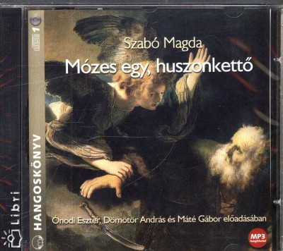 Szabó Magda - Dömötör András - Máté Gábor - Ónodi Eszter - Mózes egy, huszonkettő - Hangoskönyv - MP3