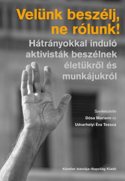 Dósa Mariann  (Szerk.) - Udvarhelyi Éva Tessza  (Szerk.) - Velünk beszélj, ne rólunk