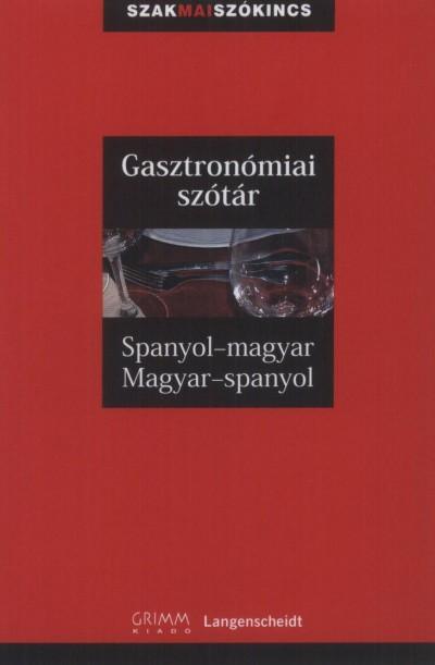 Dr. Alberto Barrera Y Vidal  (Szerk.) - Dorogman György  (Szerk.) - Dr. Fritz Kerndter  (Szerk.) - Anita Schoonheere  (Szerk.) - Gasztronómiai szótár