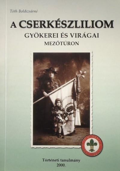 Tóth Boldizsárné - A cserkészliliom gyökerei és virágai Mezőtúron