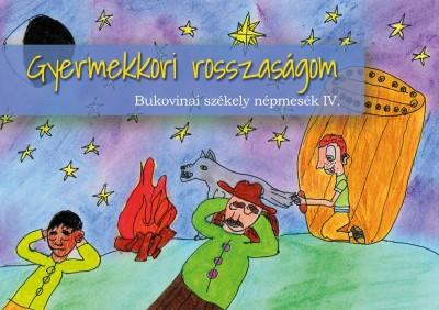 Asztalos Ágnes  (Szerk.) - Gyermekkori rosszaságom - Bukovinai székely népmesék IV.