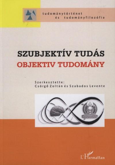 Csörgő Zoltán  (Szerk.) - Szabados Levente  (Szerk.) - Szubjektív tudás - Objektív tudomány
