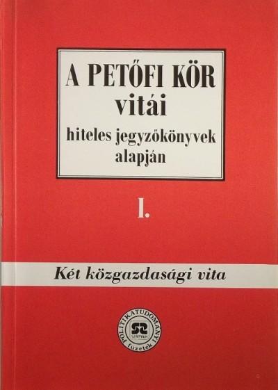 Hegedűs B. András  (Szerk.) - Rainer M. János  (Szerk.) - A Petőfi Kör vitái hiteles jegyzőkönyvek alapján