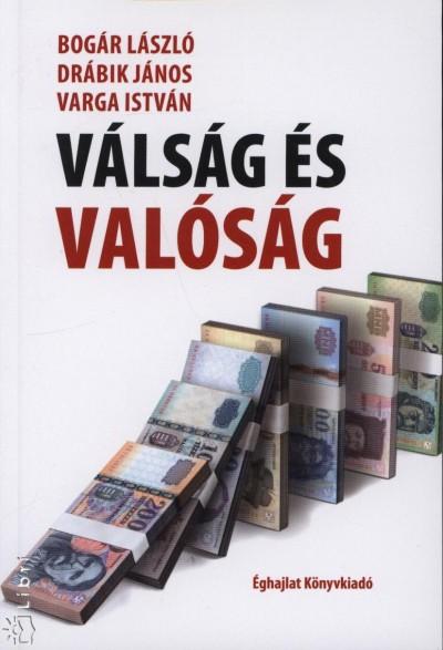 Bogár László - Drábik János - Varga István - Válság és valóság