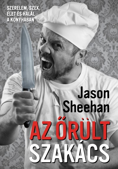 Jason Sheehan - Az őrült szakács
