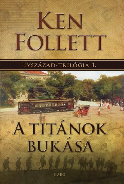 Ken Follett - Rózsa Judit(Szerk.) - A Titánok bukása
