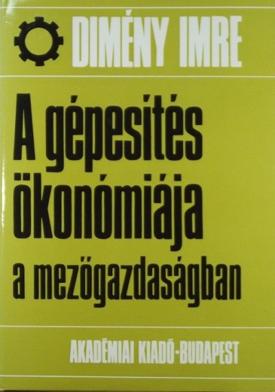 Dimény Imre - A gépesítés ökonómiája a mezőgazdaságban