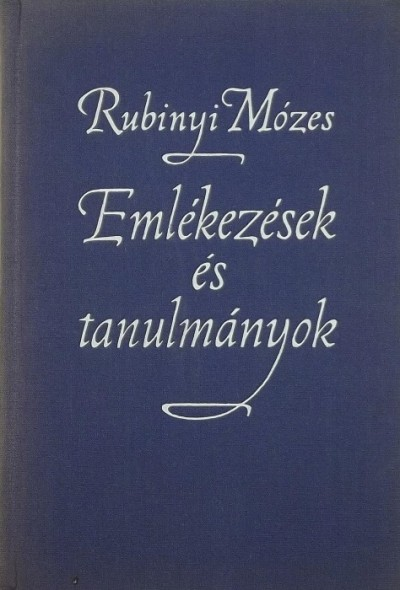 Rubinyi Mózes - Emlékezések és tanulmányok