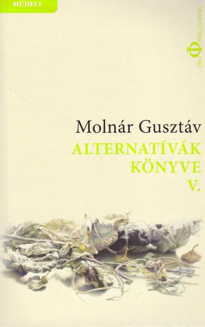 Molnár Gusztáv - Alternatívák könyve V.