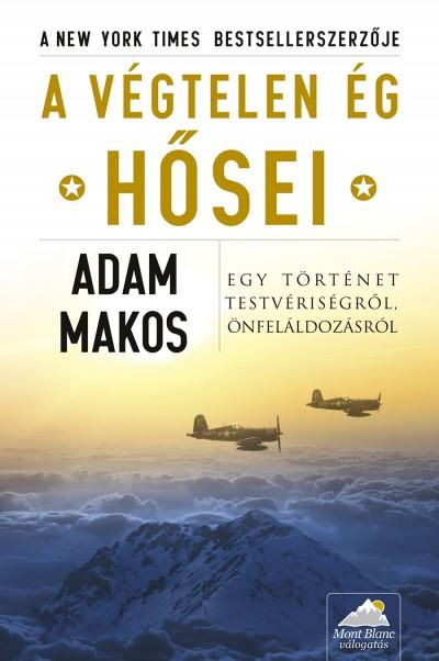 Adam Makos - A végtelen ég hősei