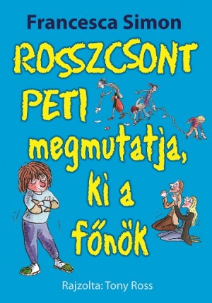 Francesca Simon - Rosszcsont Peti megmutatja, ki a f�n�k