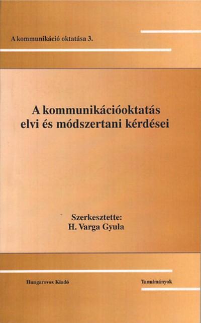 H. Varga Gyula  (Szerk.) - A kommunikációoktatás elvi és módszertani kérdései